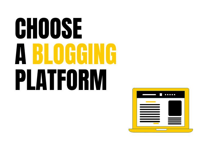 Choose a blogging platform.