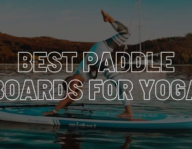 Best SUP Paddle Boards for Yoga