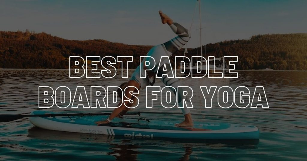 Best (SUP) paddle boards for yoga.