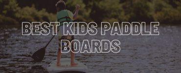 Best kids paddle boards.