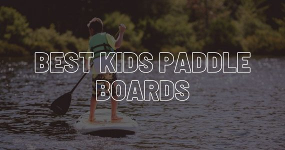 Best kids paddle boards.