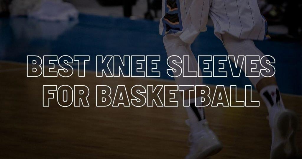 Best knee sleeves for basketball.