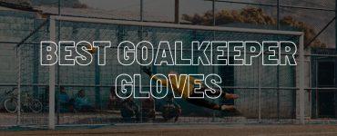 Best goalkeeper gloves buyers guide.