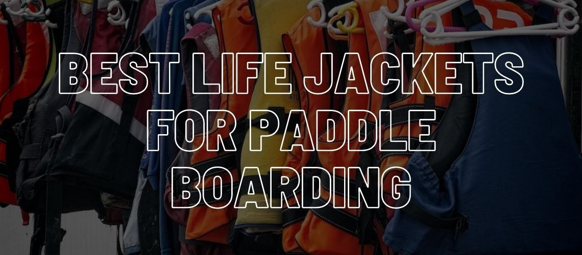 Best life jackets for paddle boarding.