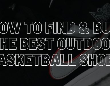 How to find and buy the best outdoor basketball shoes.