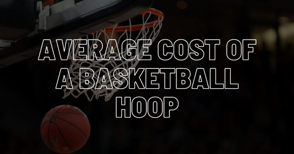 Average cost of a basketball hoop - portable or in-ground.