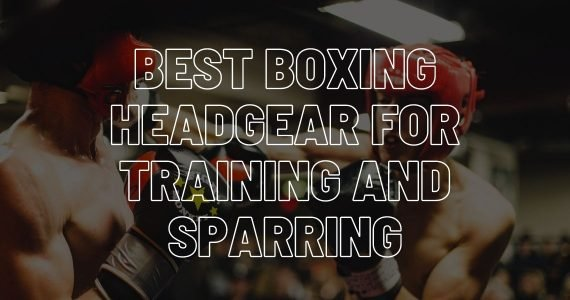 Best boxing headgear for training and sparring.