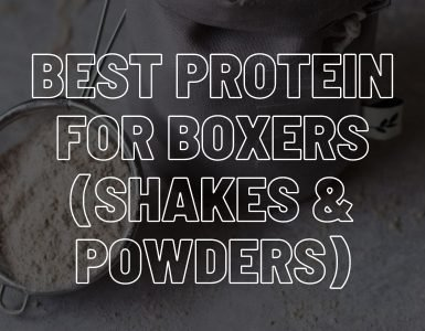 Best protein for boxers - shakes and powders.
