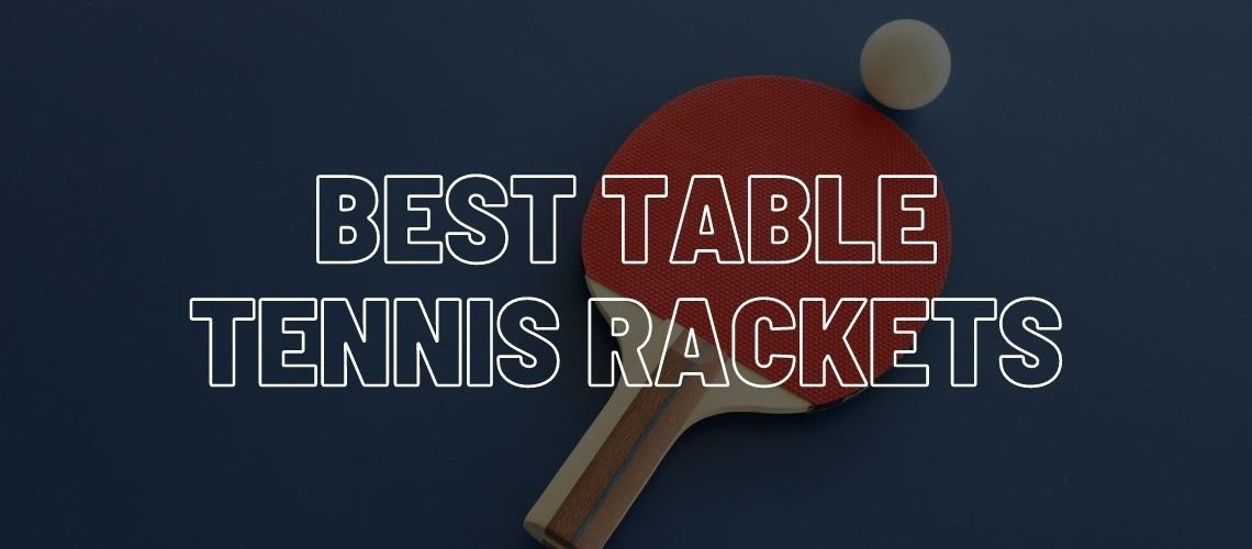 Best table tennis rackets - buyers guide and top 10.