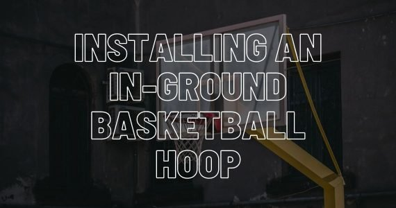 Installing an In-Ground Basketball Hoop - How To